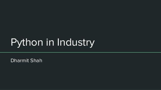 Python in Industry Dharmit Shah
