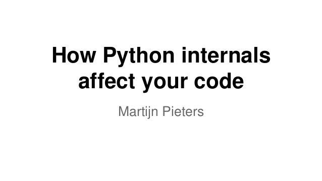 How Python internals affect your code Martijn Pieters