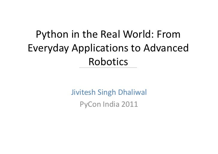 Python in the Real World: FromEveryday Applications to Advanced             Robotics        Jivitesh Singh Dhaliwal       ...