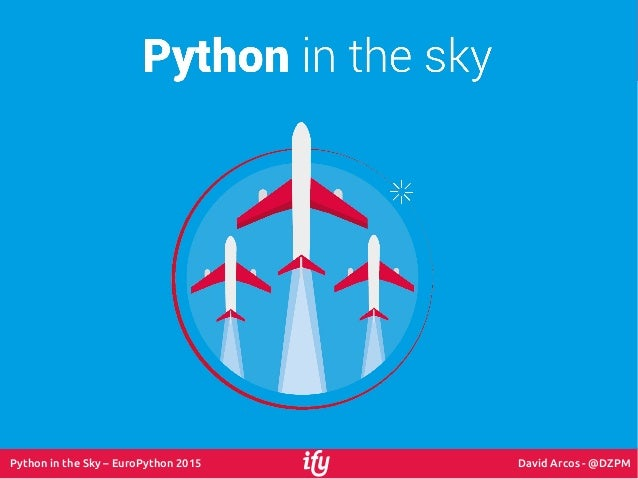 Python in the Sky – EuroPython 2015 David Arcos - @DZPM