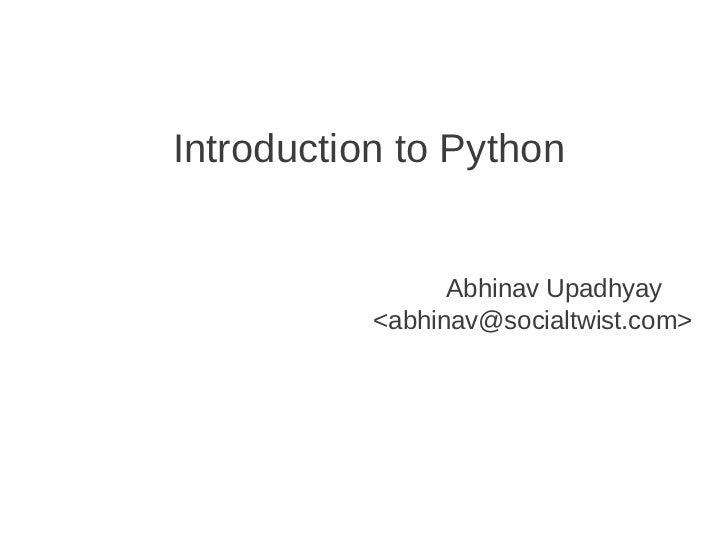 Introduction to Python                 Abhinav Upadhyay           <abhinav@socialtwist.com>