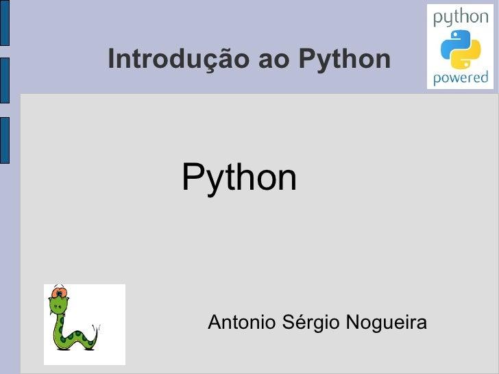 Introdução ao Python Python Antonio Sérgio Nogueira