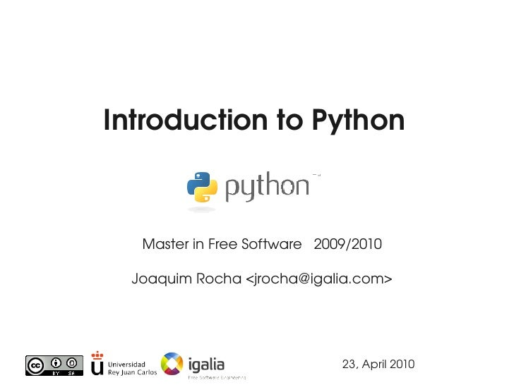 IntroductiontoPython       MasterinFreeSoftware2009/2010    JoaquimRocha<jrocha@igalia.com>                     ...
