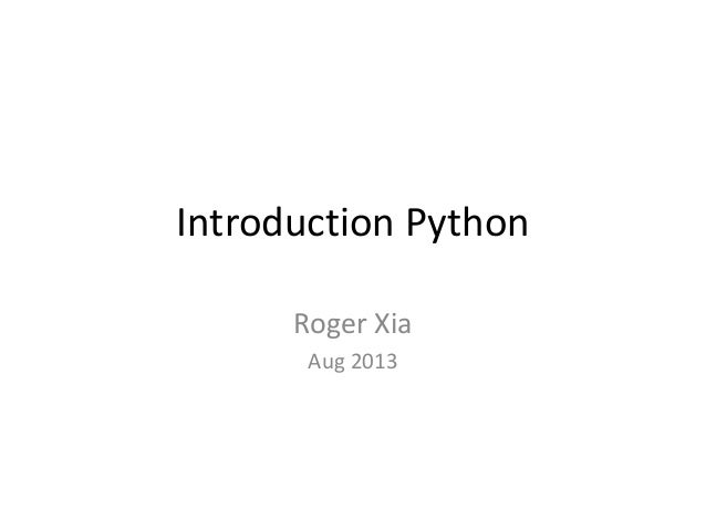 Introduction Python Roger Xia Aug 2013
