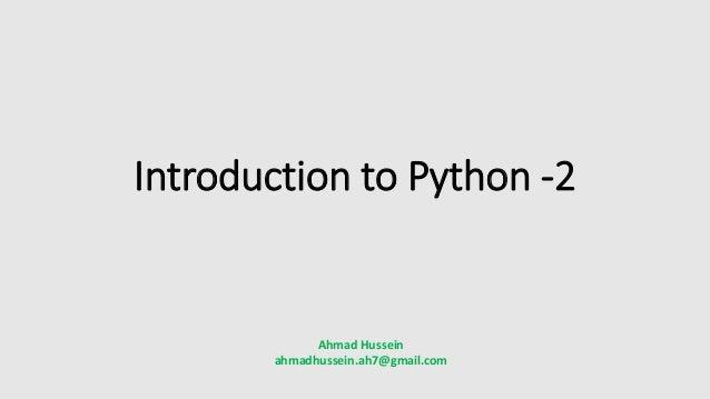 Introduction to Python -2 Ahmad Hussein ahmadhussein.ah7@gmail.com
