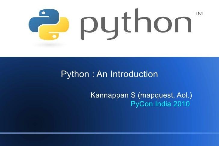 Python    Python : An Introduction         Kannappan S (mapquest, Aol.)                  PyCon India 2010