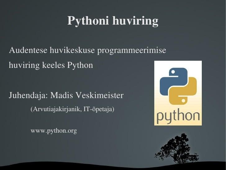 Pythoni huviring <ul>Audentese huvikeskuse programmeerimise huviring keeles Python Juhendaja: Madis Veskimeister <ul><ul><...