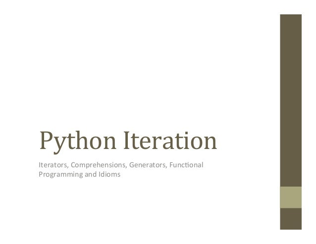 Python	  Iteration	  Iterators,	  Comprehensions,	  Generators,	  Func4onal	  Programming	  and	  Idioms