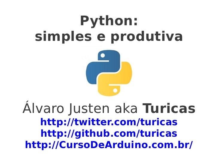 Python: simples e produtivaÁlvaro Justen aka Turicas   http://twitter.com/turicas   http://github.com/turicashttp://CursoD...