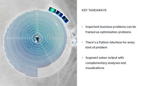 KEY TAKEAWAYS • Important business problems can be framed as optimization problems • There's a Python interface for every ...