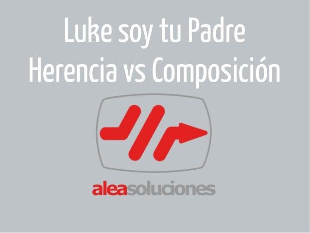 Luke soy tu Padre  Herencia vs Composición