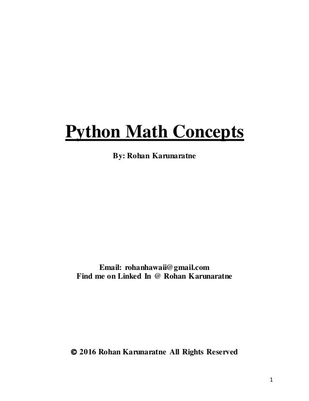 1 Python Math Concepts By: Rohan Karunaratne Email: rohanhawaii@gmail.com Find me on Linked In @ Rohan Karunaratne  2016 ...