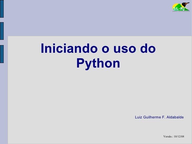 Iniciando o uso do       Python                 Luiz Guilherme F. Aldabalde                                 Versão.: 10/12...