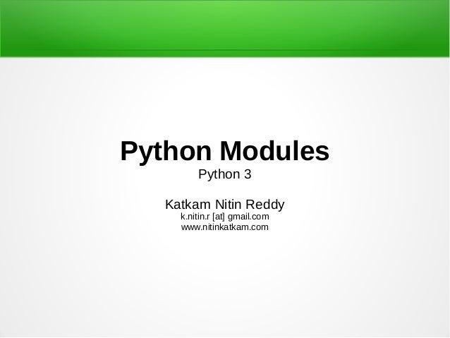 Python Modules        Python 3  Katkam Nitin Reddy    k.nitin.r [at] gmail.com    www.nitinkatkam.com