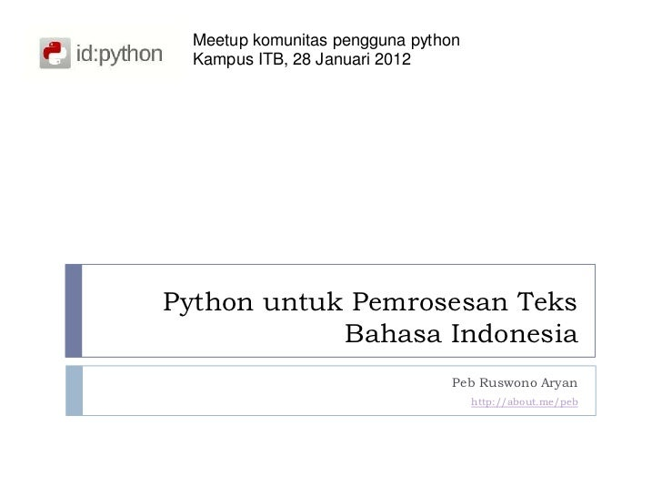 Meetup komunitas pengguna python  Kampus ITB, 28 Januari 2012Python untuk Pemrosesan Teks            Bahasa Indonesia     ...