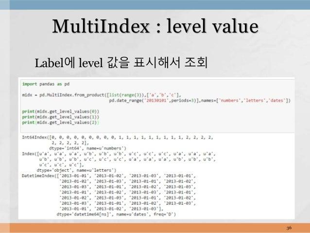 Label에 level 값을 표시해서 조회 36 MultiIndex : level value