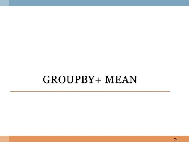 GROUPBY+ MEAN 74