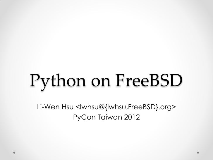 Python on FreeBSDLi-Wen Hsu <lwhsu@{lwhsu,FreeBSD}.org>          PyCon Taiwan 2012
