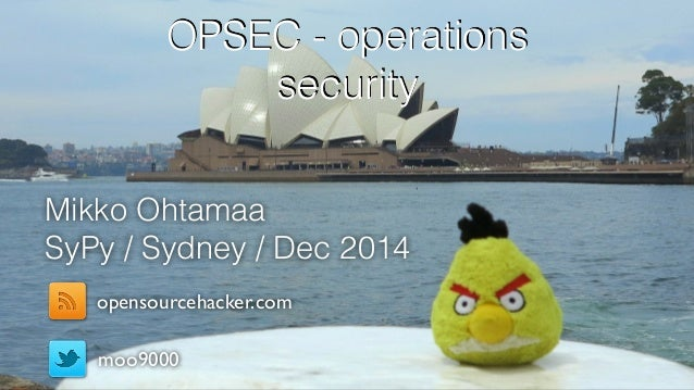 OPSEC - operations  security  Mikko Ohtamaa  SyPy / Sydney / Dec 2014  opensourcehacker.com  moo9000