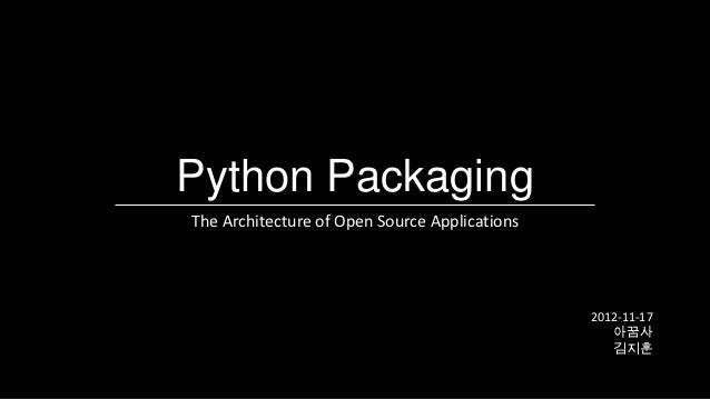 Python PackagingThe Architecture of Open Source Applications                                               2012-11-17     ...