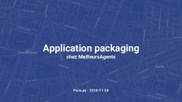 Application packaging chez MeilleursAgents Paris.py - 2016-11-28