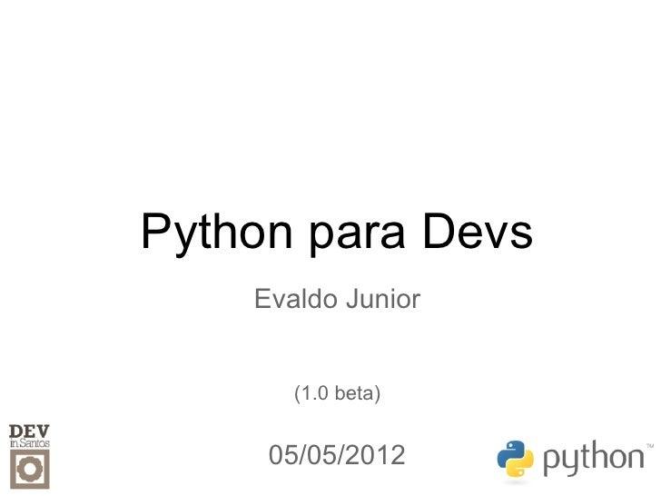 Python para Devs    Evaldo Junior       (1.0 beta)     05/05/2012