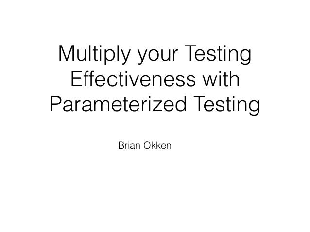 Multiply your Testing Effectiveness with Parameterized Testing Brian Okken