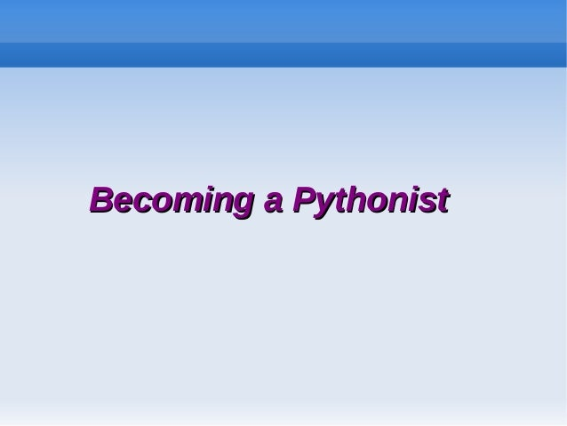 Becoming a PythonistBecoming a Pythonist