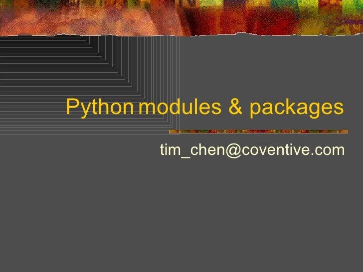 Python modules & packages <ul><ul><li>[email_address] </li></ul></ul>