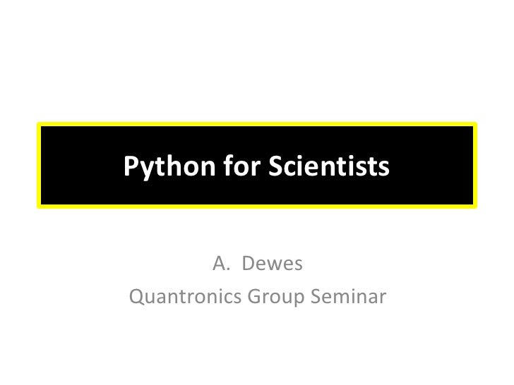 Python forScientists<br />Dewes<br />Quantronics Group Seminar<br />