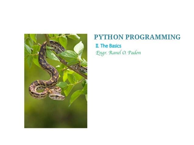 Engr. Ranel O. Padon PYTHON PROGRAMMING II. The Basics