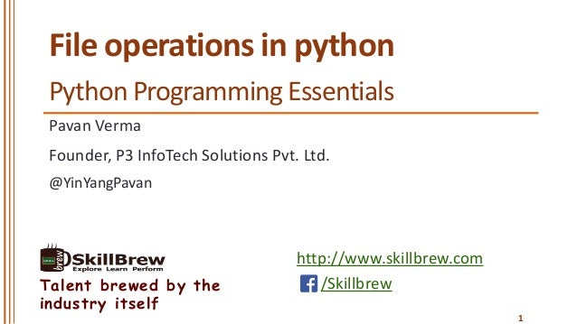 http://www.skillbrew.com /SkillbrewTalent brewed by the industry itself File operations in python Pavan Verma @YinYangPava...