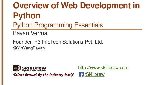 http://www.skillbrew.com /SkillbrewTalent brewed by the industry itself Overview of Web Development in Python Pavan Verma ...