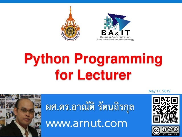 Page 1 Powerpoint Templates ผศ.ดร.อาณัติ รัตนถิรกุล www.arnut.com May 17, 2019 Python Programming for Lecturer