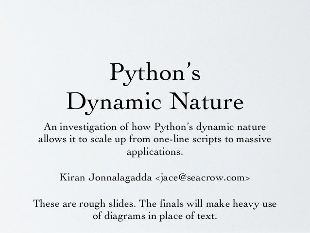 Python's Dynamic Nature An investigation of how Python's dynamic nature allows it to scale up from one-line scripts to mas...