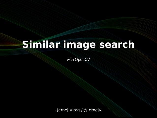 Similar image search           with OpenCV      Jernej Virag / @jernejv