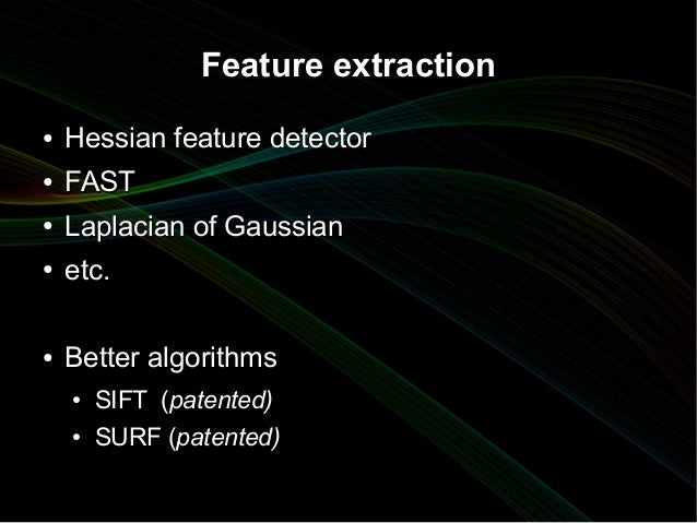 Feature extraction●   Hessian feature detector●   FAST●   Laplacian of Gaussian●   etc.●   Better algorithms    ●   SIFT (...