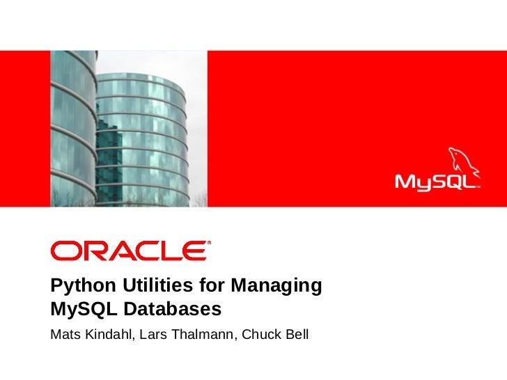 <Insert Picture Here>Python Utilities for ManagingMySQL DatabasesMats Kindahl, Lars Thalmann, Chuck Bell
