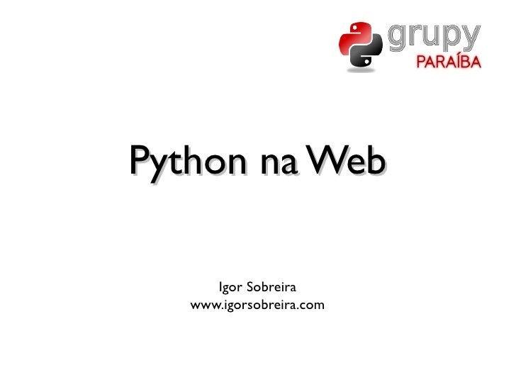Python na Web        Igor Sobreira    www.igorsobreira.com