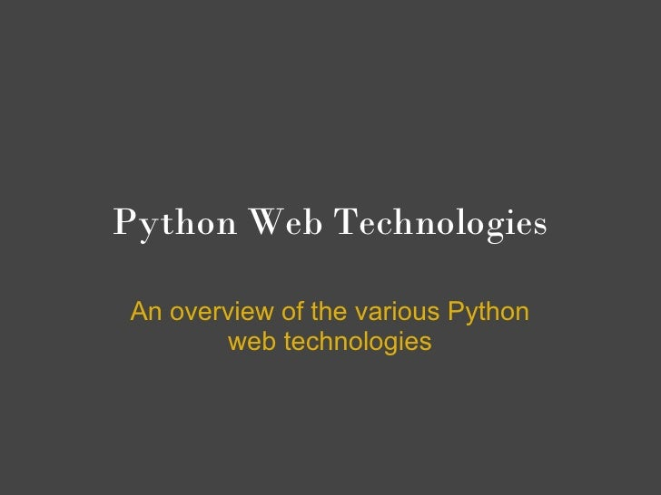 Python Web TechnologiesAn overview of the various Python        web technologies