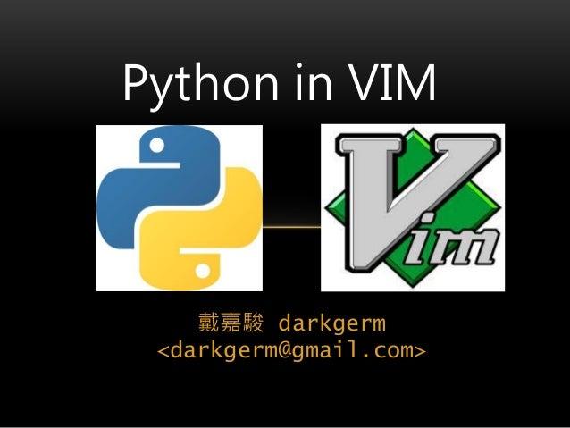 戴嘉駿 darkgerm <darkgerm@gmail.com> Python in VIM