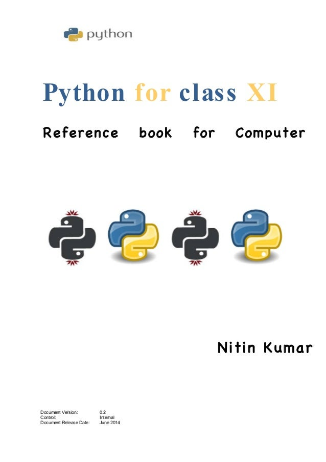 Python for class XI Document Version: 0.2 Control: Internal Document Release Date: June 2014 Reference book for Computer S...