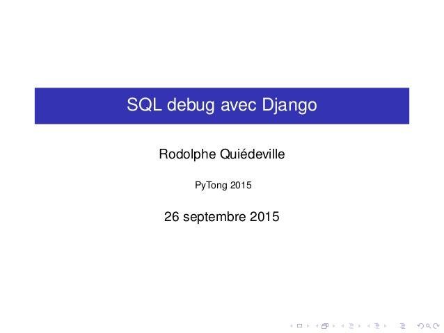SQL debug avec Django Rodolphe Quiédeville PyTong 2015 26 septembre 2015
