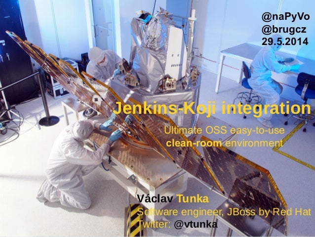 Václav Tunka Software engineer, JBoss by Red Hat Twitter: @vtunka @naPyVo @brugcz 29.5.2014 Jenkins-Koji integration Ultim...