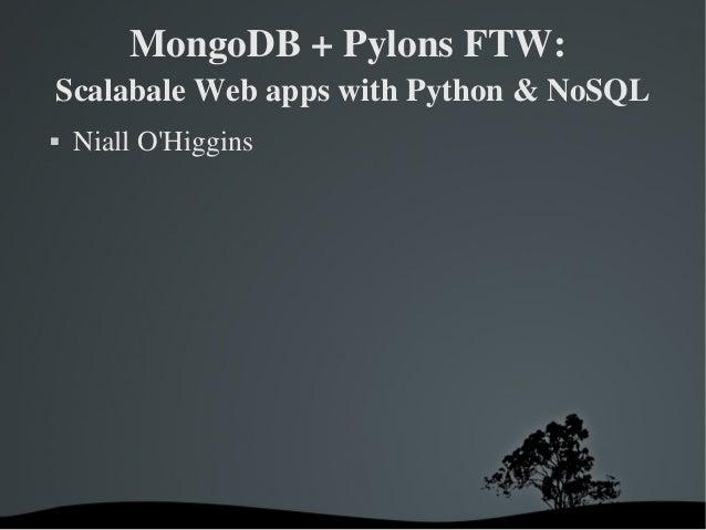 MongoDB+PylonsFTW: ScalabaleWebappswithPython&NoSQL  NiallO'Higgins