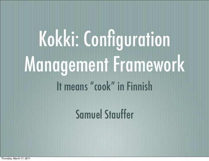 "Kokki: Configuration                  Management Framework                           It means ""cook"" in Finnish            ..."