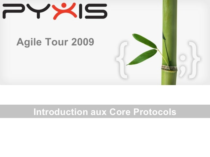 Introduction aux Core Protocols Agile Tour 2009