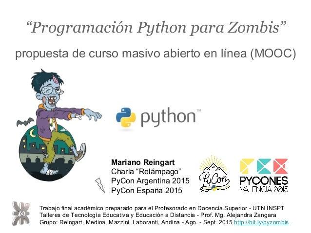 """""""Programación Python para Zombis"""" propuesta de curso masivo abierto en línea (MOOC) Trabajo final académico preparado para..."""
