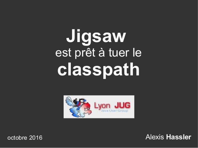 Alexis Hassler Jigsaw est prêt à tuer le classpath octobre 2016
