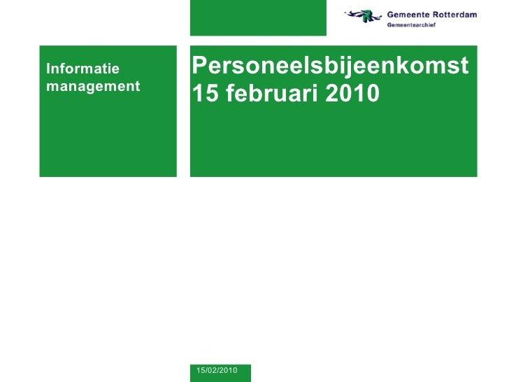 Personeelsbijeenkomst15 februari 2010 Informatie management 15/02/2010
